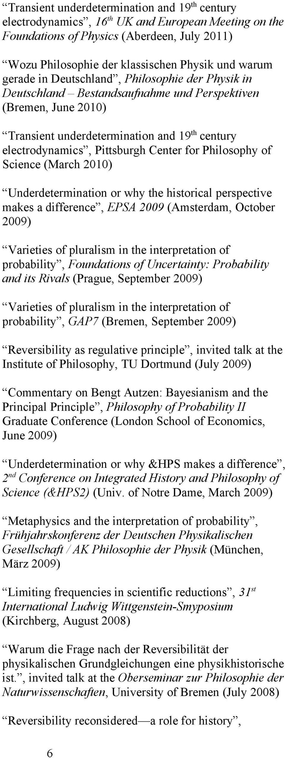 for Philosophy of Science (March 2010) Underdetermination or why the historical perspective makes a difference, EPSA 2009 (Amsterdam, October 2009) Varieties of pluralism in the interpretation of
