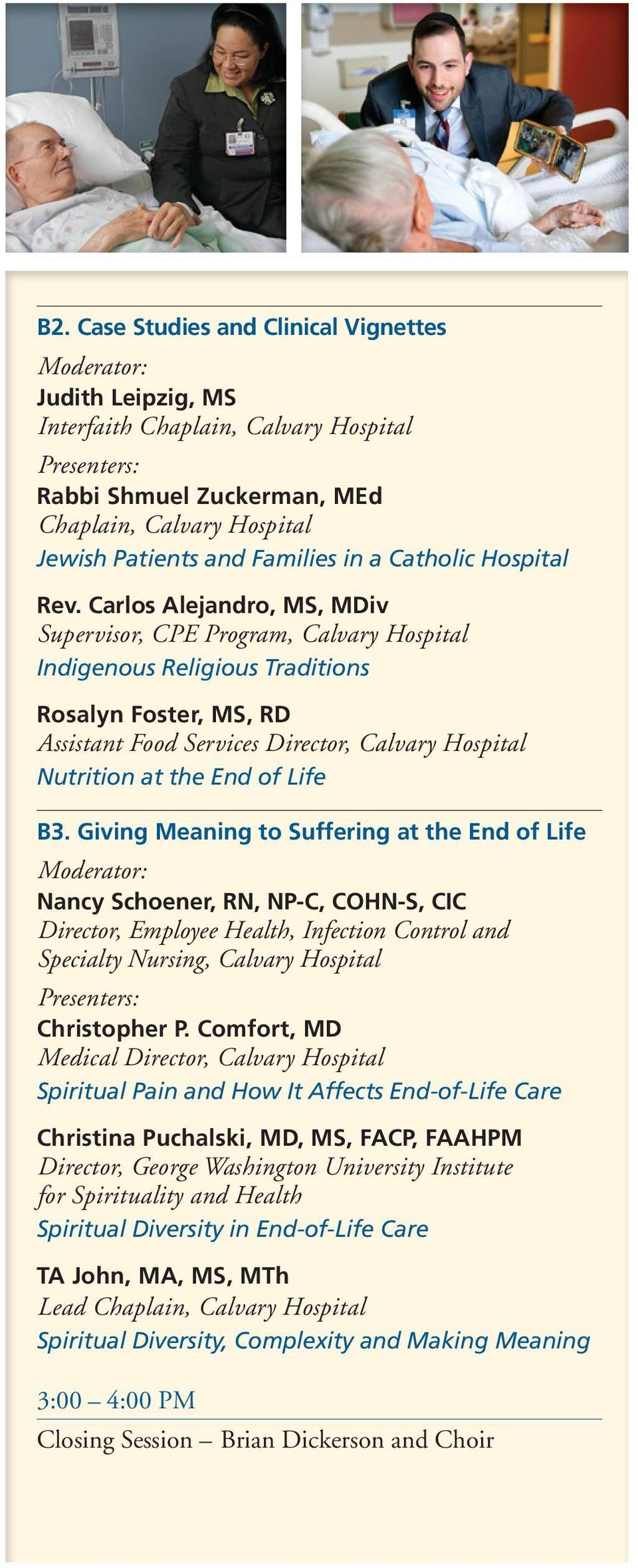 Life B3. Giving Meaning to Suffering at the End of Life Nancy Schoener, RN, NP-C, COHN-S, CIC Director, Employee Health, Infection Control and Specialty Nursing, Calvary Hospital Christopher P.