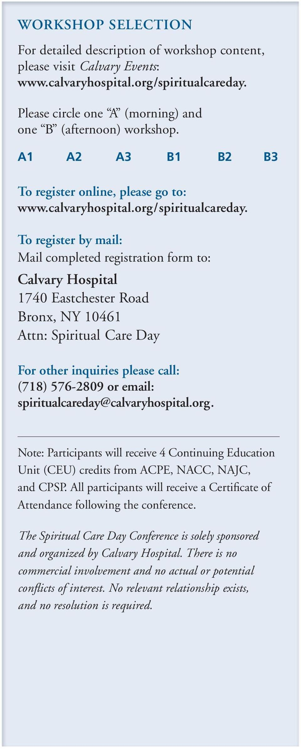 To register by mail: Mail completed registration form to: Calvary Hospital 1740 Eastchester Road Bronx, NY 10461 Attn: Spiritual Care Day For other inquiries please call: (718) 576-2809 or email: