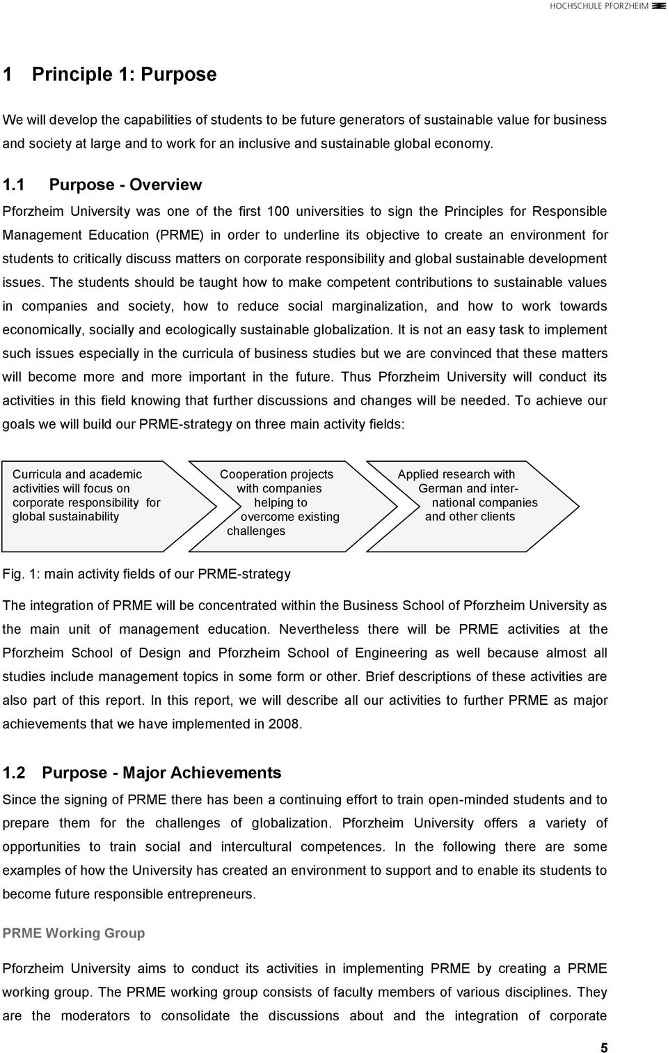 1 Purpose - Overview Pforzheim University was one of the first 100 universities to sign the Principles for Responsible Management Education (PRME) in order to underline its objective to create an