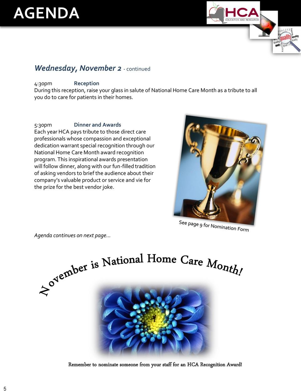 5:30pm Dinner and Awards Each year HCA pays tribute to those direct care professionals whose compassion and exceptional dedication warrant special recognition through our National Home Care