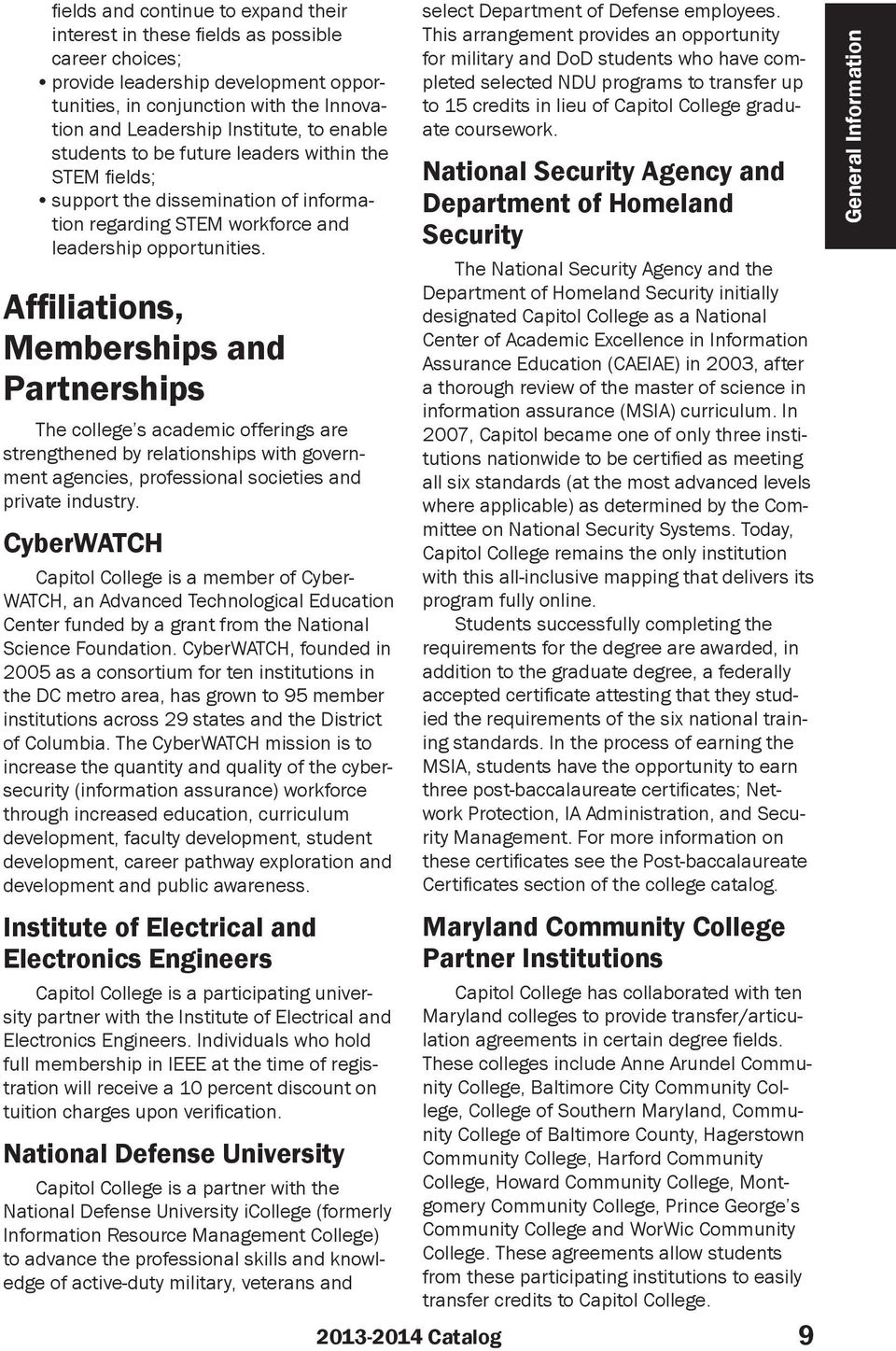 Affiliations, Memberships and Partnerships The college s academic offerings are strengthened by relationships with government agencies, professional societies and private industry.