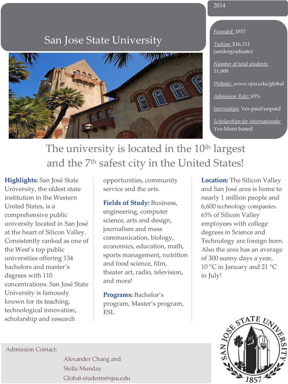 Highlights: San José State University, the oldest state institution in the Western United States, is a comprehensive public university located in San José at the heart of Silicon Valley.