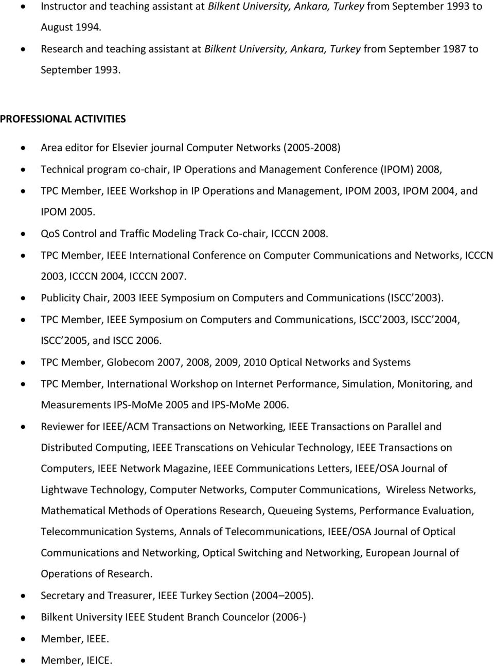 PROFESSIONAL ACTIVITIES Area editor for Elsevier journal Computer Networks (2005-2008) Technical program co-chair, IP Operations and Management Conference (IPOM) 2008, TPC Member, IEEE Workshop in IP