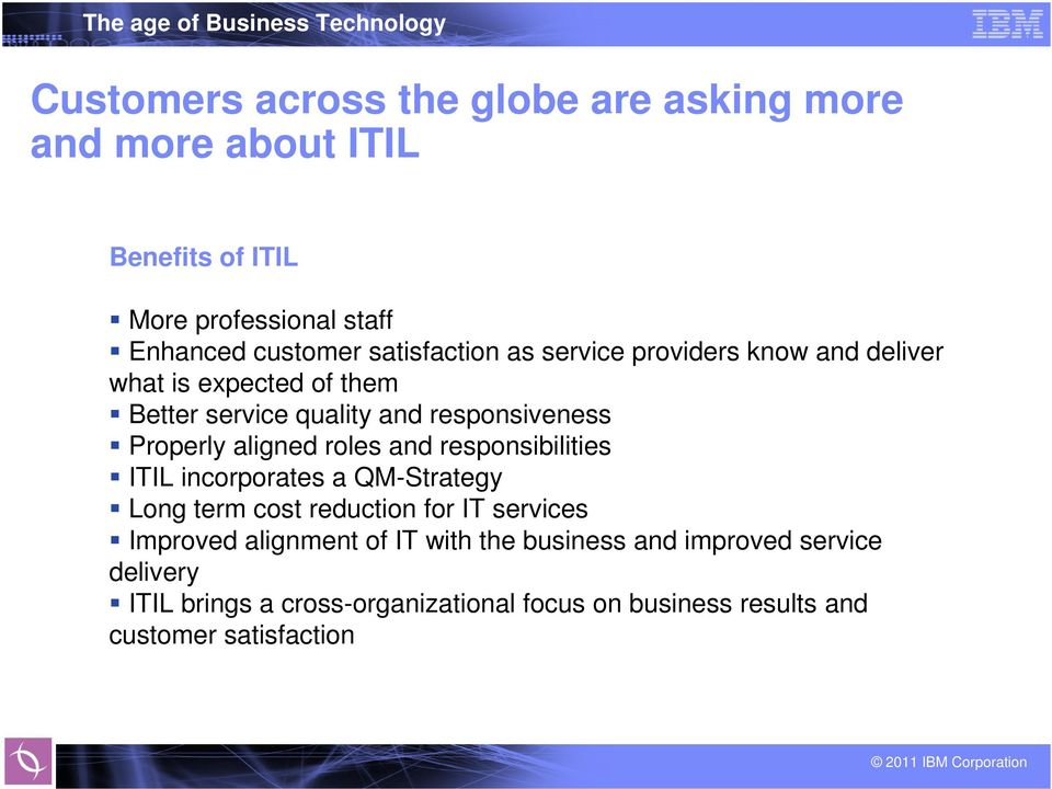 aligned roles and responsibilities ITIL incorporates a QM-Strategy Long term cost reduction for IT services Improved alignment
