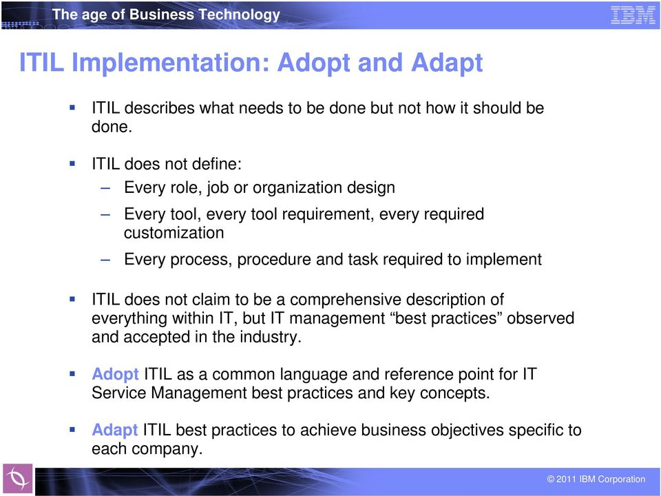 task required to implement ITIL does not claim to be a comprehensive description of everything within IT, but IT management best practices observed and