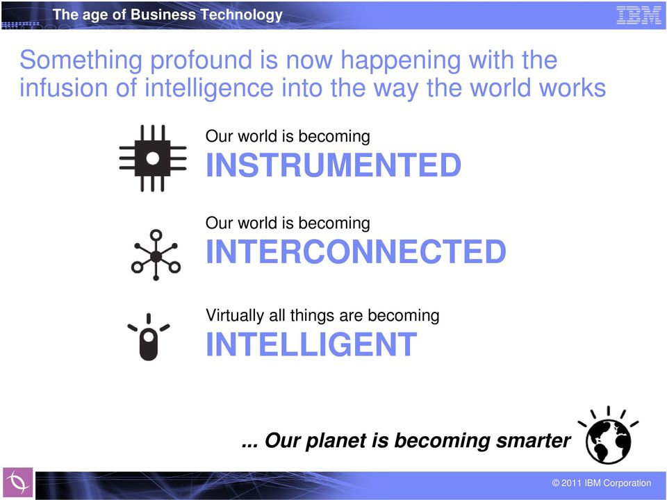 becoming INSTRUMENTED Our world is becoming INTERCONNECTED