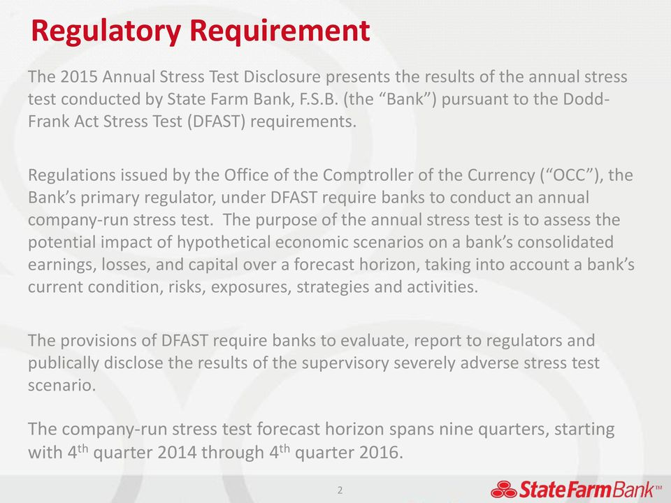 Regulations issued by the Office of the Comptroller of the Currency ( OCC ), the Bank s primary regulator, under DFAST require banks to conduct an annual company-run stress test.