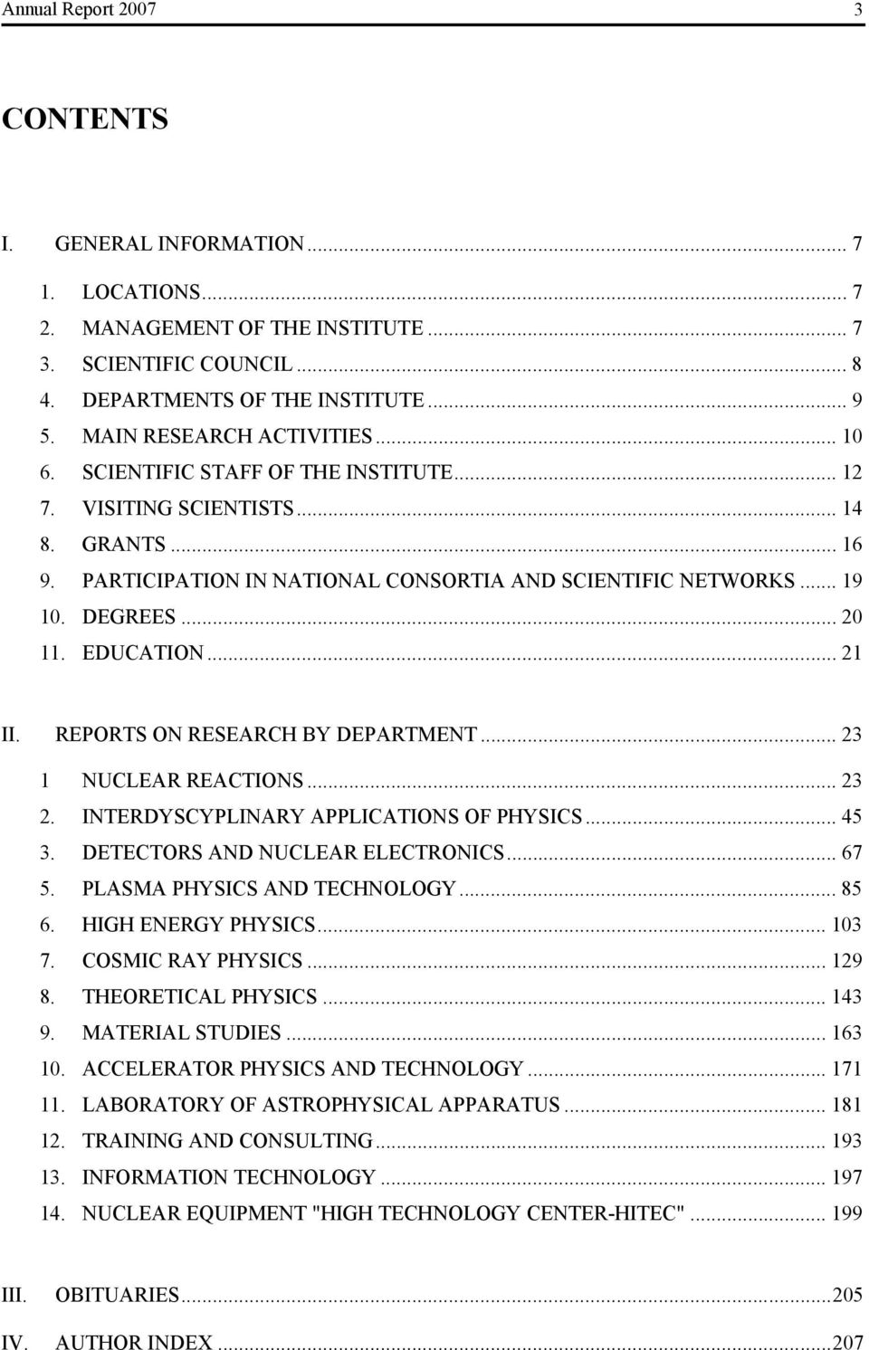 .. 20 11. EDUCATION... 21 II. REPORTS ON RESEARCH BY DEPARTMENT... 23 1 NUCLEAR REACTIONS... 23 2. INTERDYSCYPLINARY APPLICATIONS OF PHYSICS... 45 3. DETECTORS AND NUCLEAR ELECTRONICS... 67 5.
