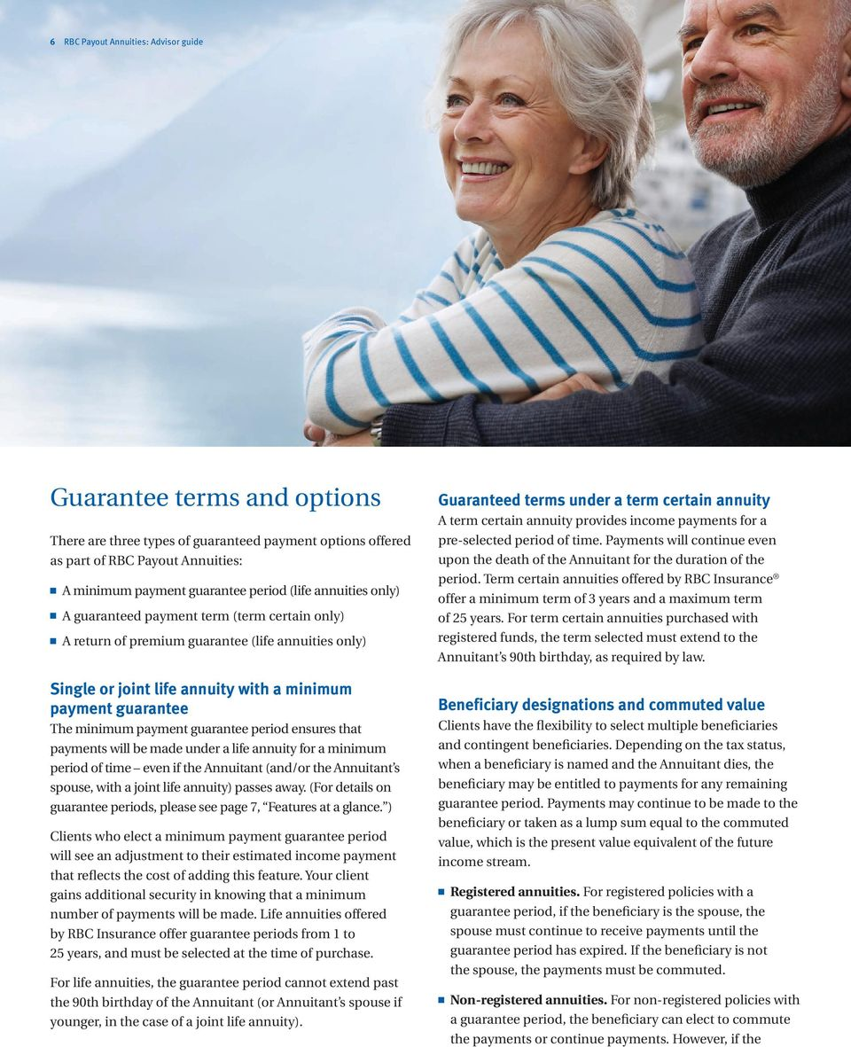 payment guarantee period ensures that payments will be made under a life annuity for a minimum period of time even if the Annuitant (and/or the Annuitant s spouse, with a joint life annuity) passes