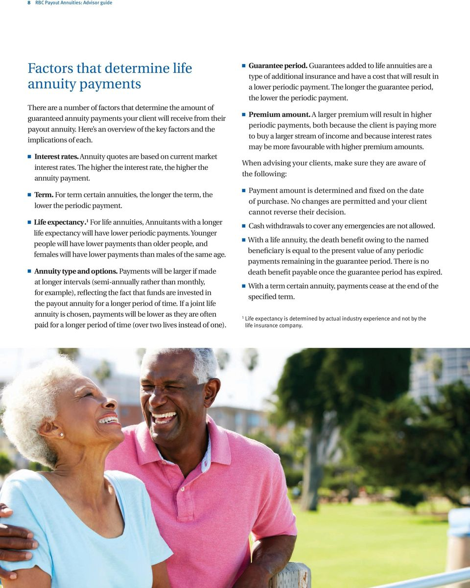 The higher the interest rate, the higher the annuity payment. n Term. For term certain annuities, the longer the term, the lower the periodic payment. n Life expectancy.