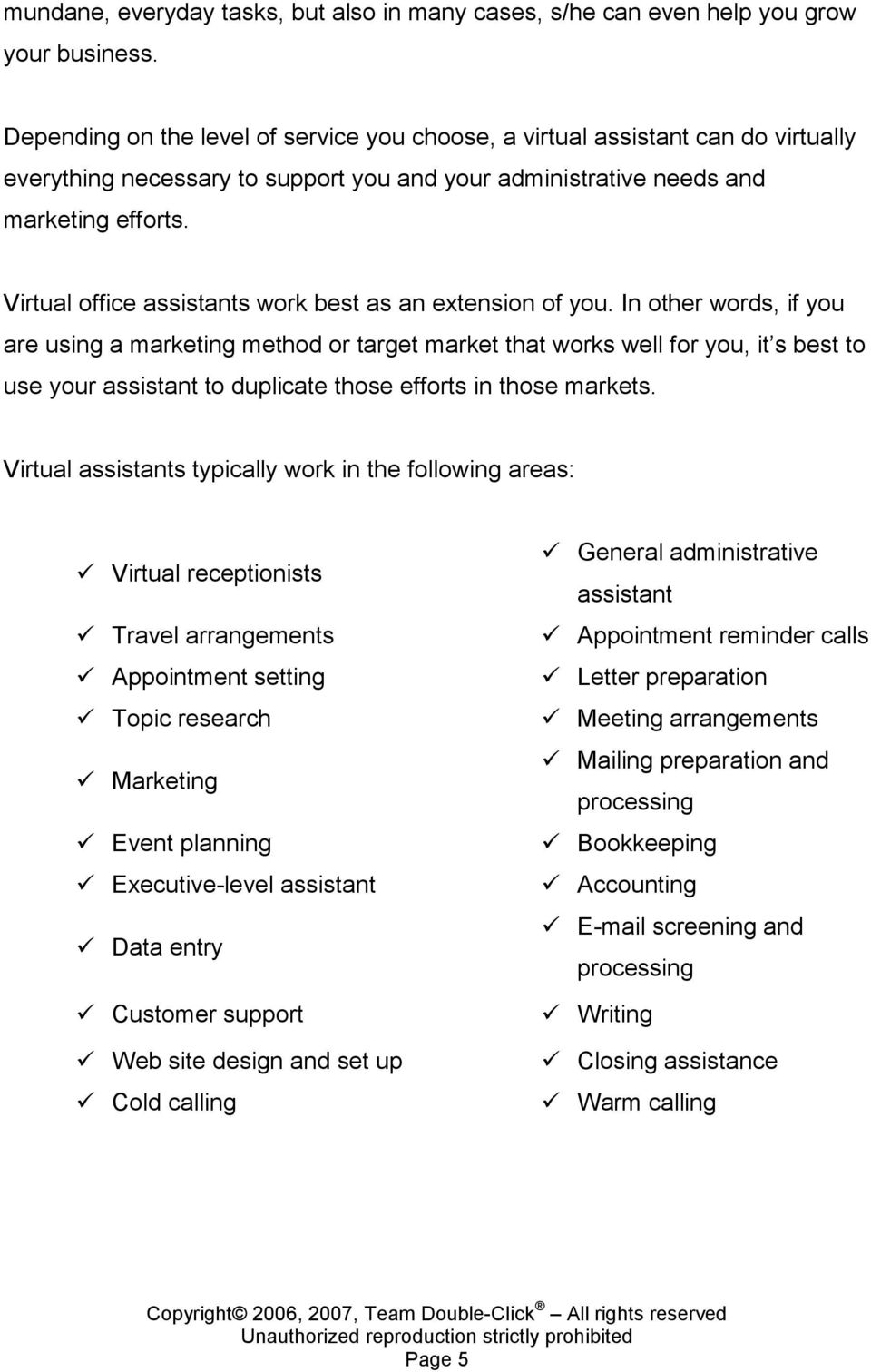 Virtual office assistants work best as an extension of you.