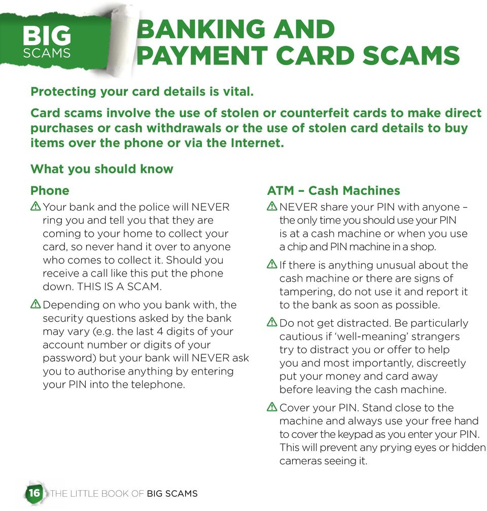 What you should know Phone Your bank and the police will NEVER ring you and tell you that they are coming to your home to collect your card, so never hand it over to anyone who comes to collect it.
