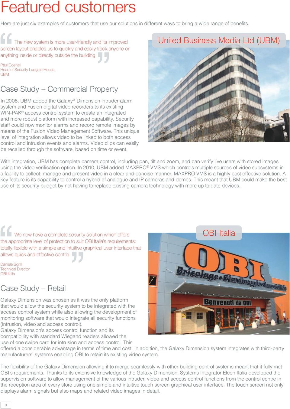 Commercial Property In 2008, UBM added the Galaxy Dimension intruder alarm system and Fusion digital video recorders to its existing WIN-PAK access control system to create an integrated and more