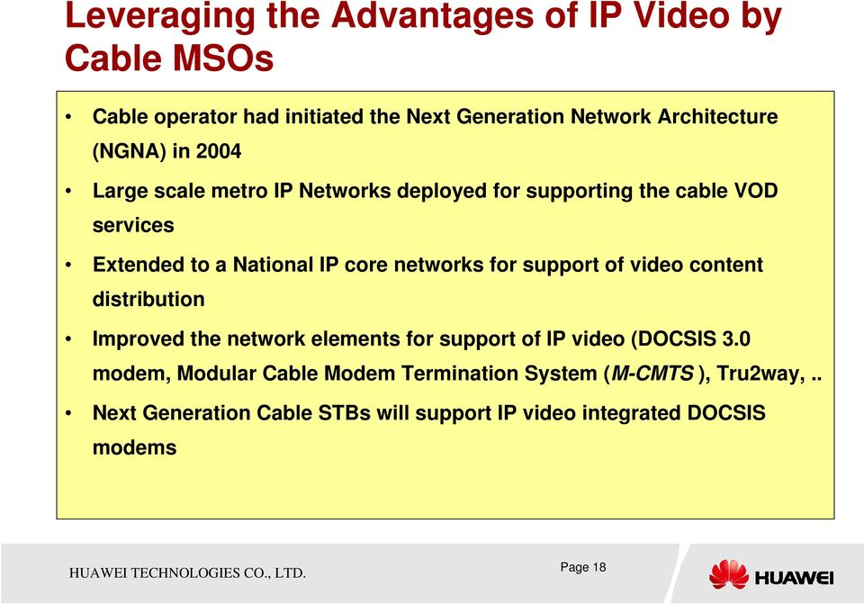 networks for support of video content distribution Improved the network elements for support of IP video (DOCSIS 3.