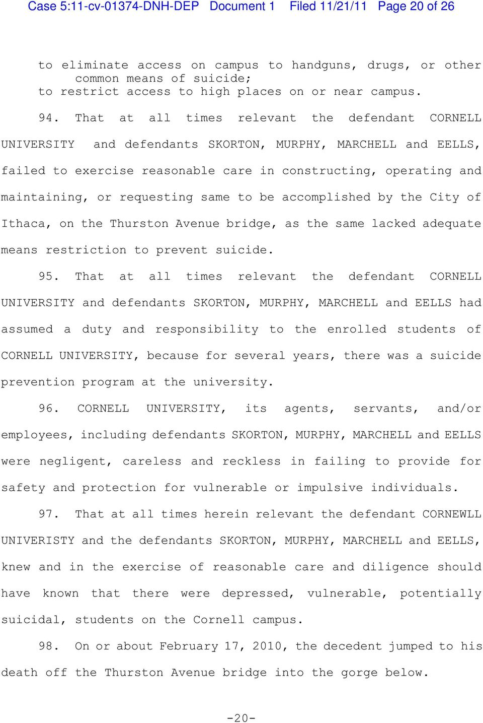 That at all times relevant the defendant CORNELL UNIVERSITY and defendants SKORTON, MURPHY, MARCHELL and EELLS, failed to exercise reasonable care in constructing, operating and maintaining, or