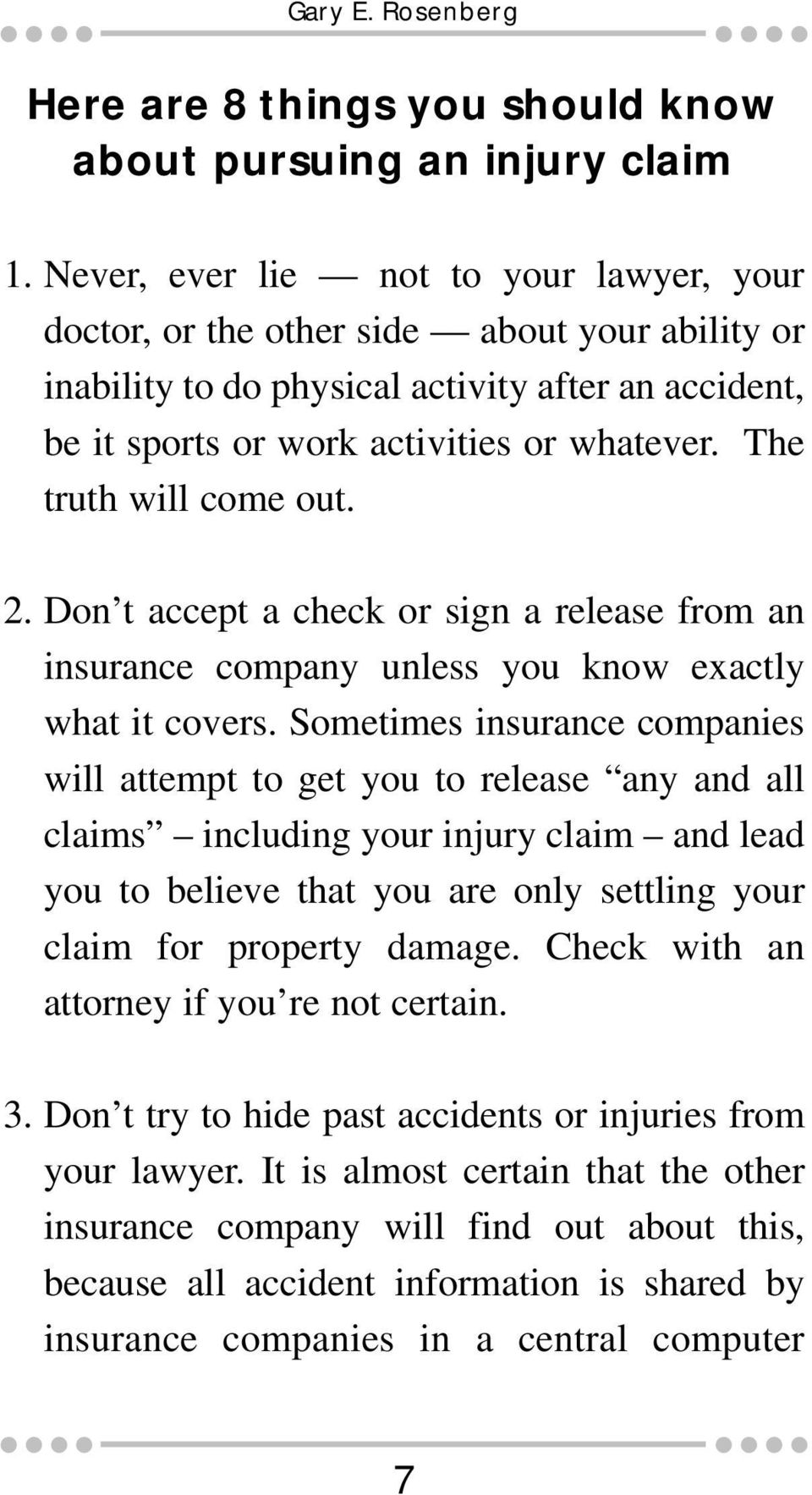 The truth will come out. 2. Don t accept a check or sign a release from an insurance company unless you know exactly what it covers.