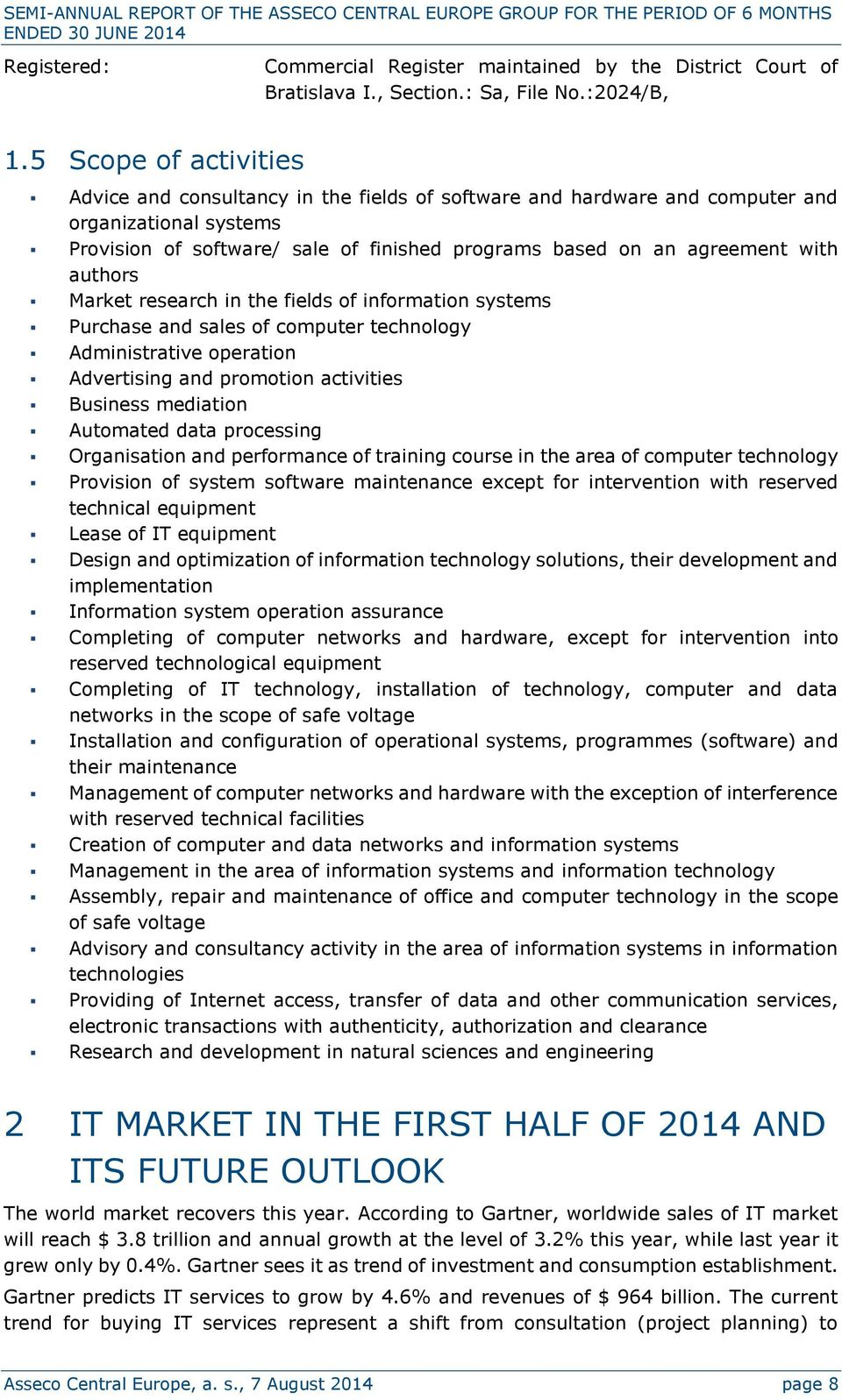 5 Scope of activities Advice and consultancy in the fields of software and hardware and computer and organizational systems Provision of software/ sale of finished programs based on an agreement with