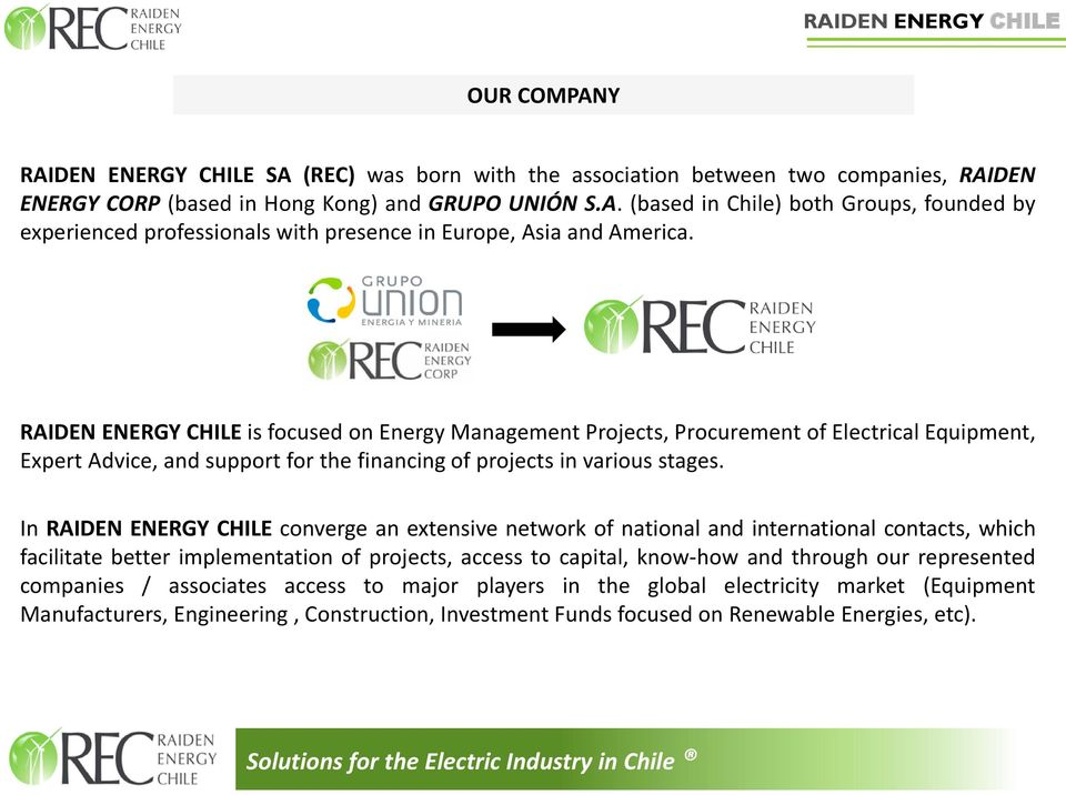 In RAIDEN ENERGY CHILE converge an extensive network of national and international contacts, which facilitate better implementation of projects, access to capital, know-how and through our