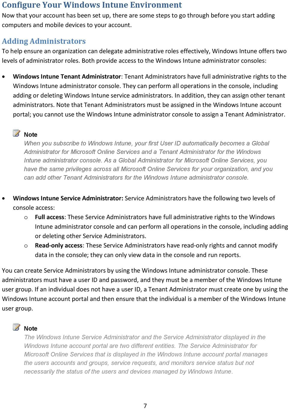 Both provide access to the Windows Intune administrator consoles: Windows Intune Tenant Administrator: Tenant Administrators have full administrative rights to the Windows Intune administrator