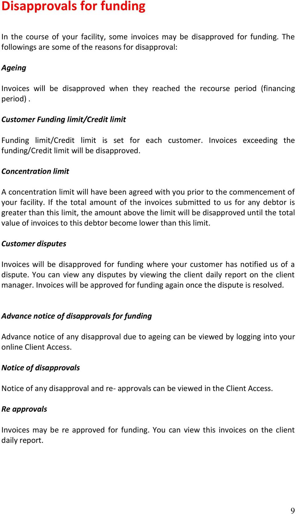 Customer Funding limit/credit limit Funding limit/credit limit is set for each customer. Invoices exceeding the funding/credit limit will be disapproved.