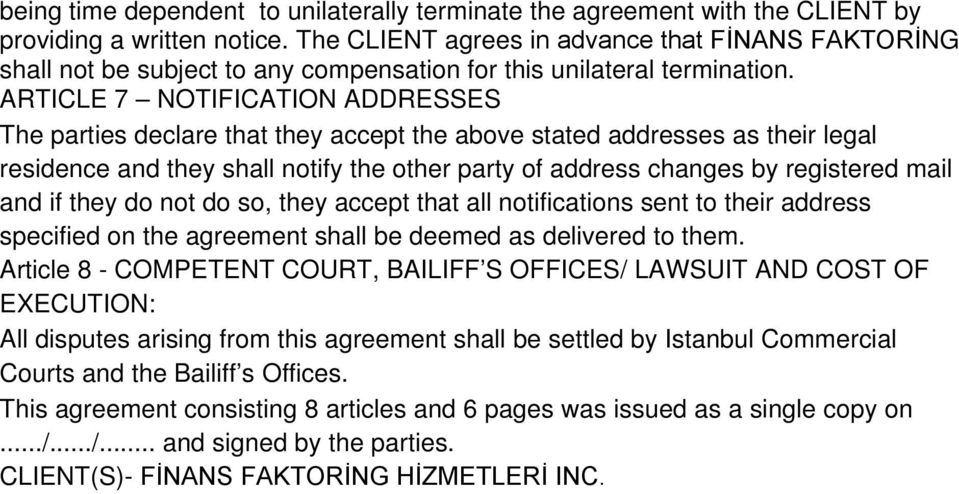 ARTICLE 7 NOTIFICATION ADDRESSES The parties declare that they accept the above stated addresses as their legal residence and they shall notify the other party of address changes by registered mail