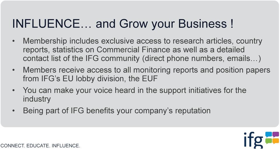 well as a detailed contact list of the IFG community (direct phone numbers, emails ) Members receive access to all