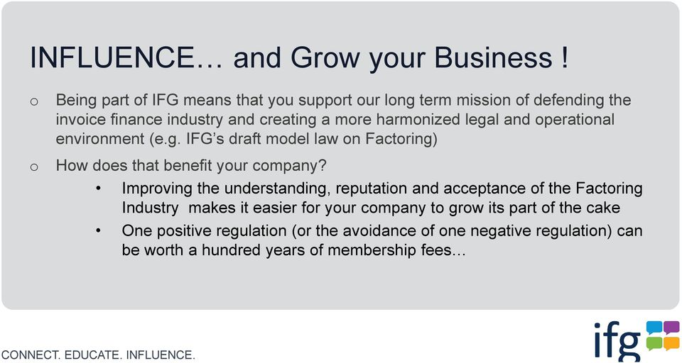 harmonized legal and operational environment (e.g. IFG s draft model law on Factoring) How does that benefit your company?