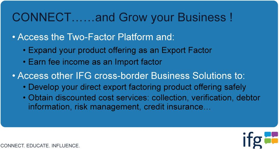 income as an Import factor Access other IFG cross-border Business Solutions to: Develop your