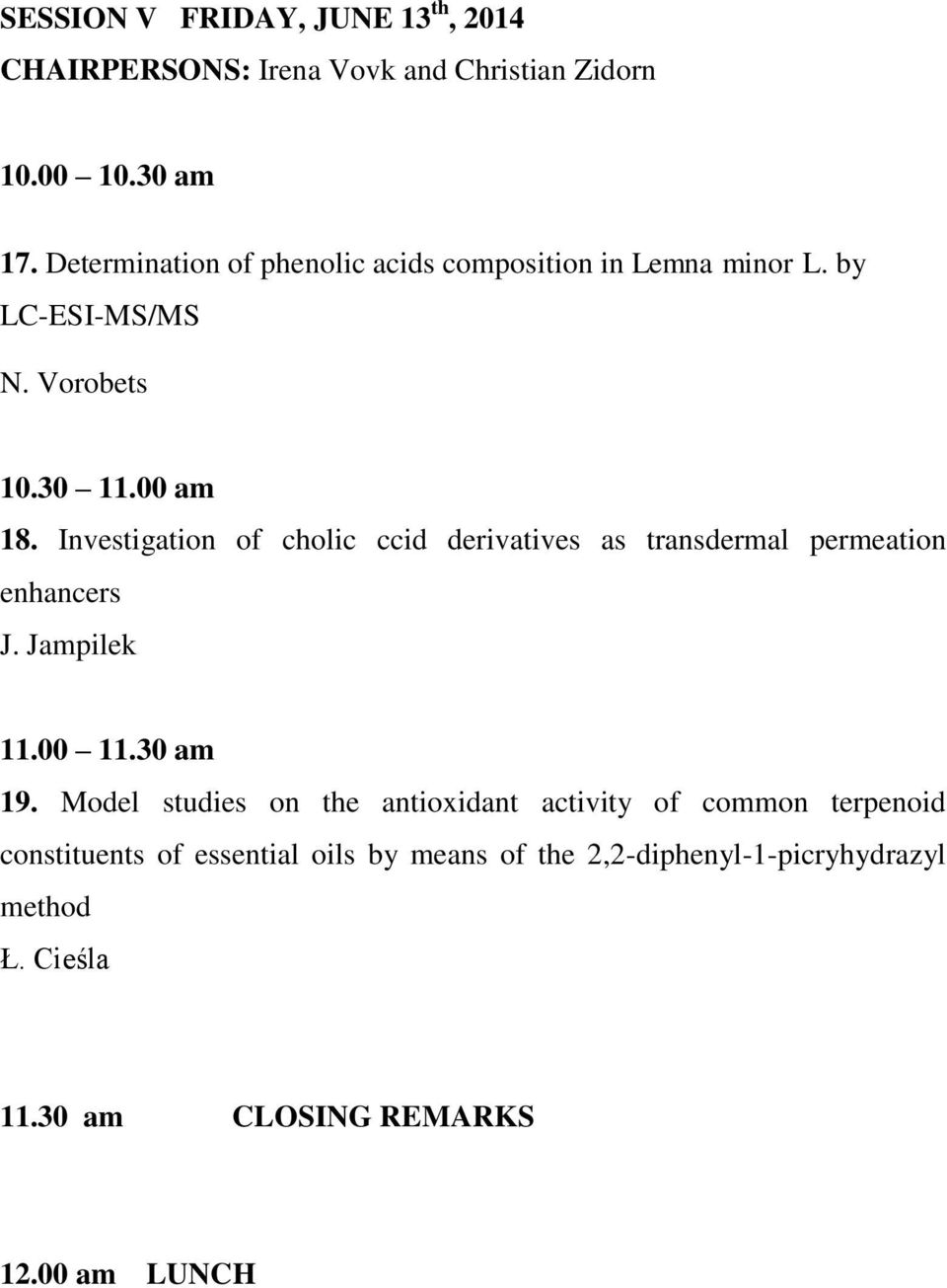 Investigation of cholic ccid derivatives as transdermal permeation enhancers J. Jampilek 11.00 11.30 am 19.