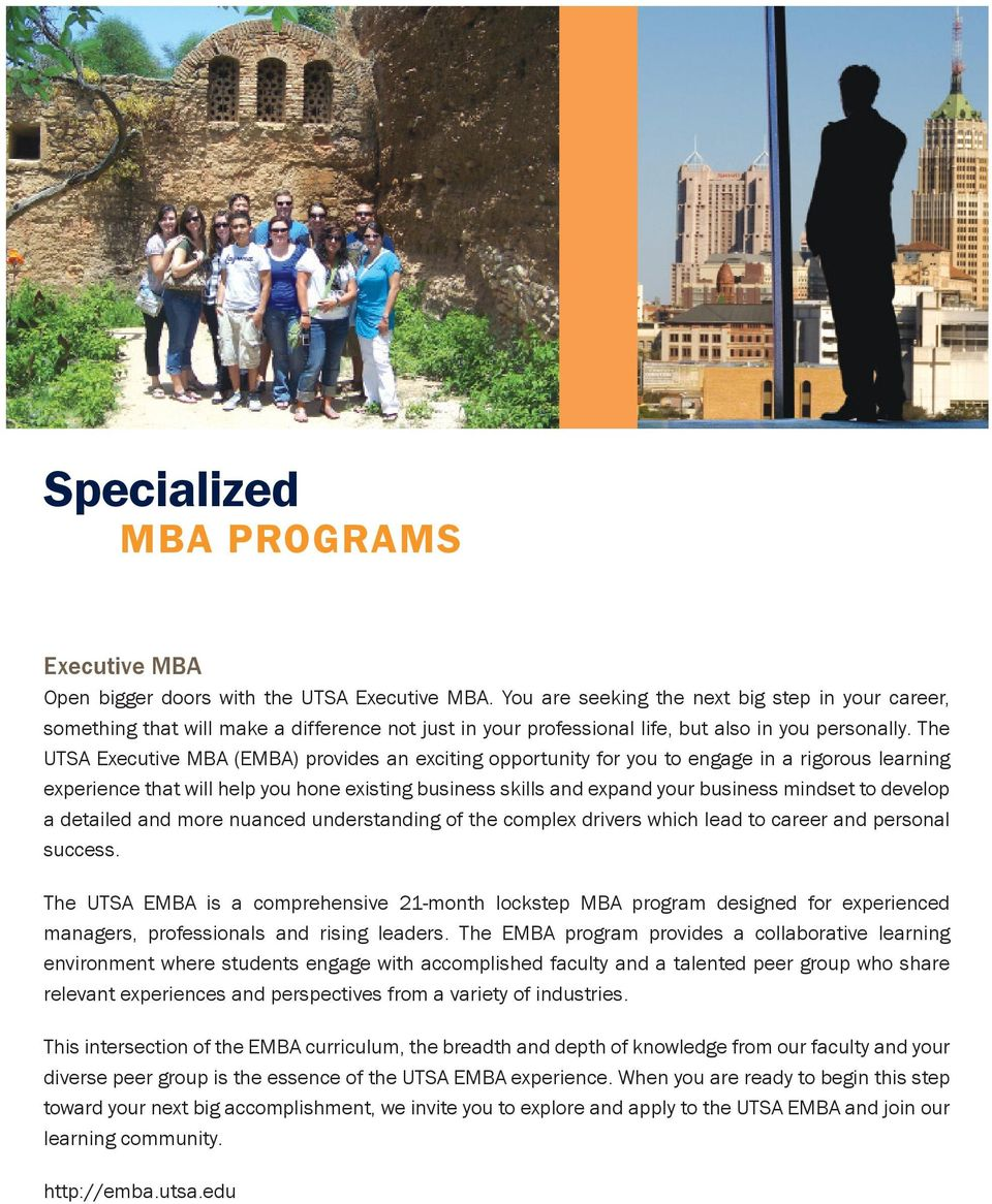 The UTSA Executive MBA (EMBA) provides an exciting opportunity for you to engage in a rigorous learning experience that will help you hone existing business skills and expand your business mindset to
