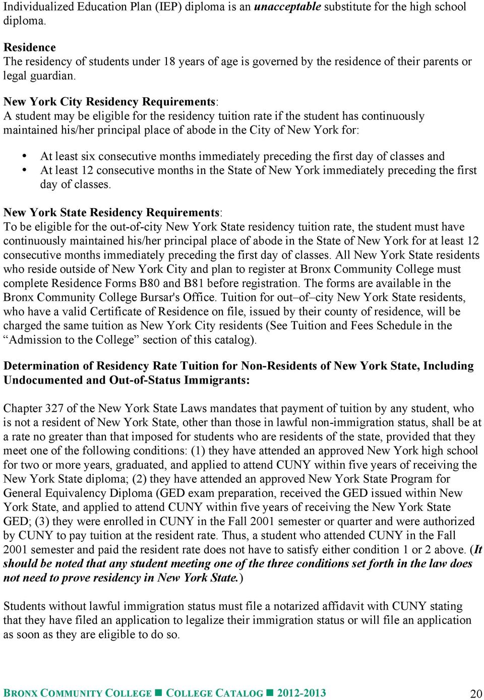 New York City Residency Requirements: A student may be eligible for the residency tuition rate if the student has continuously maintained his/her principal place of abode in the City of New York for: