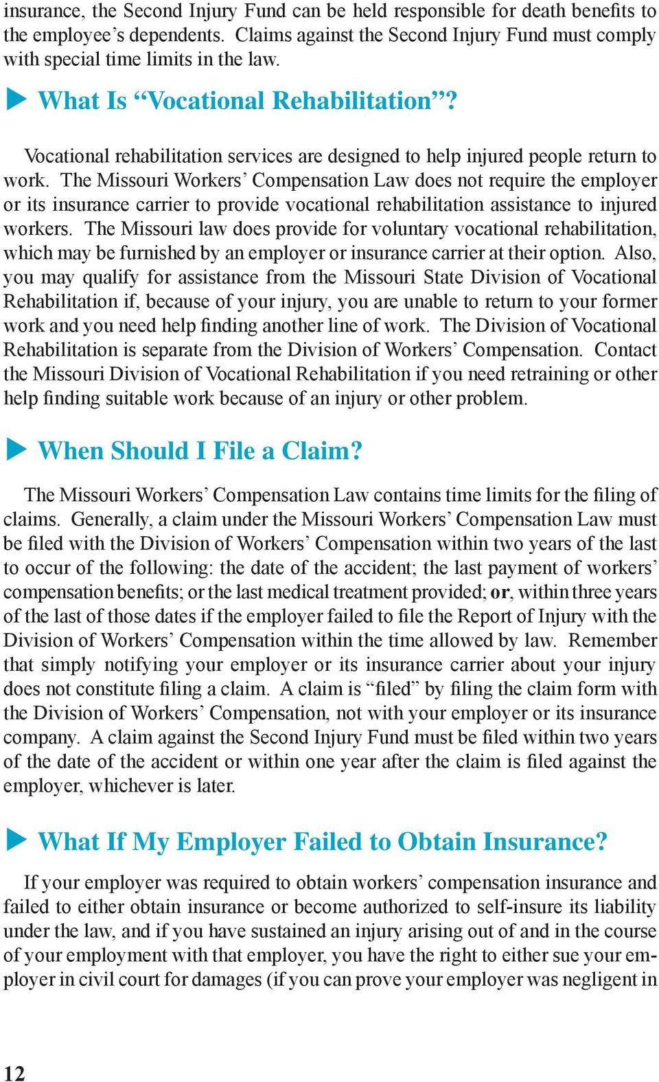 The Missouri Workers Compensation Law does not require the employer or its insurance carrier to provide vocational rehabilitation assistance to injured workers.