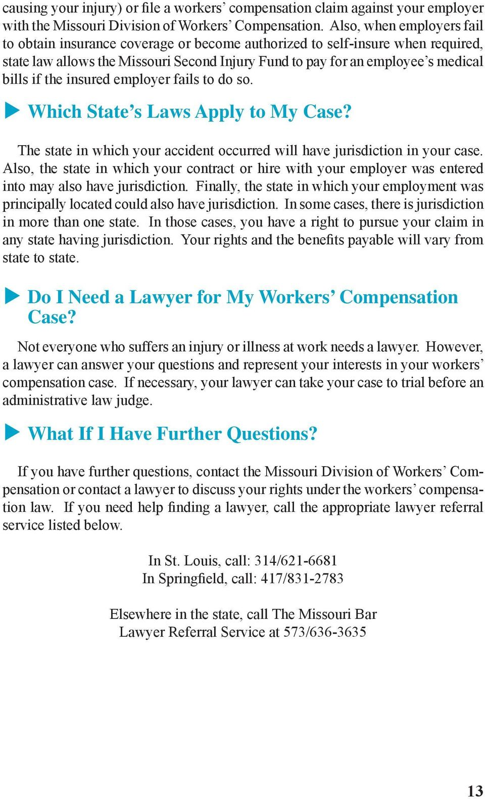 the insured employer fails to do so. The state in which your accident occurred will have jurisdiction in your case.
