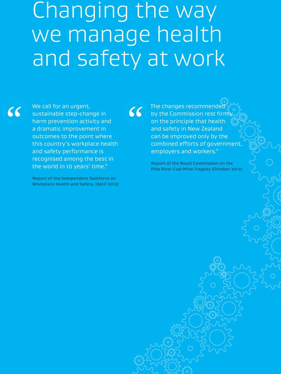 The changes recommended by the Commission rest firmly on the principle that health and safety in New Zealand can be improved only by the combined efforts of