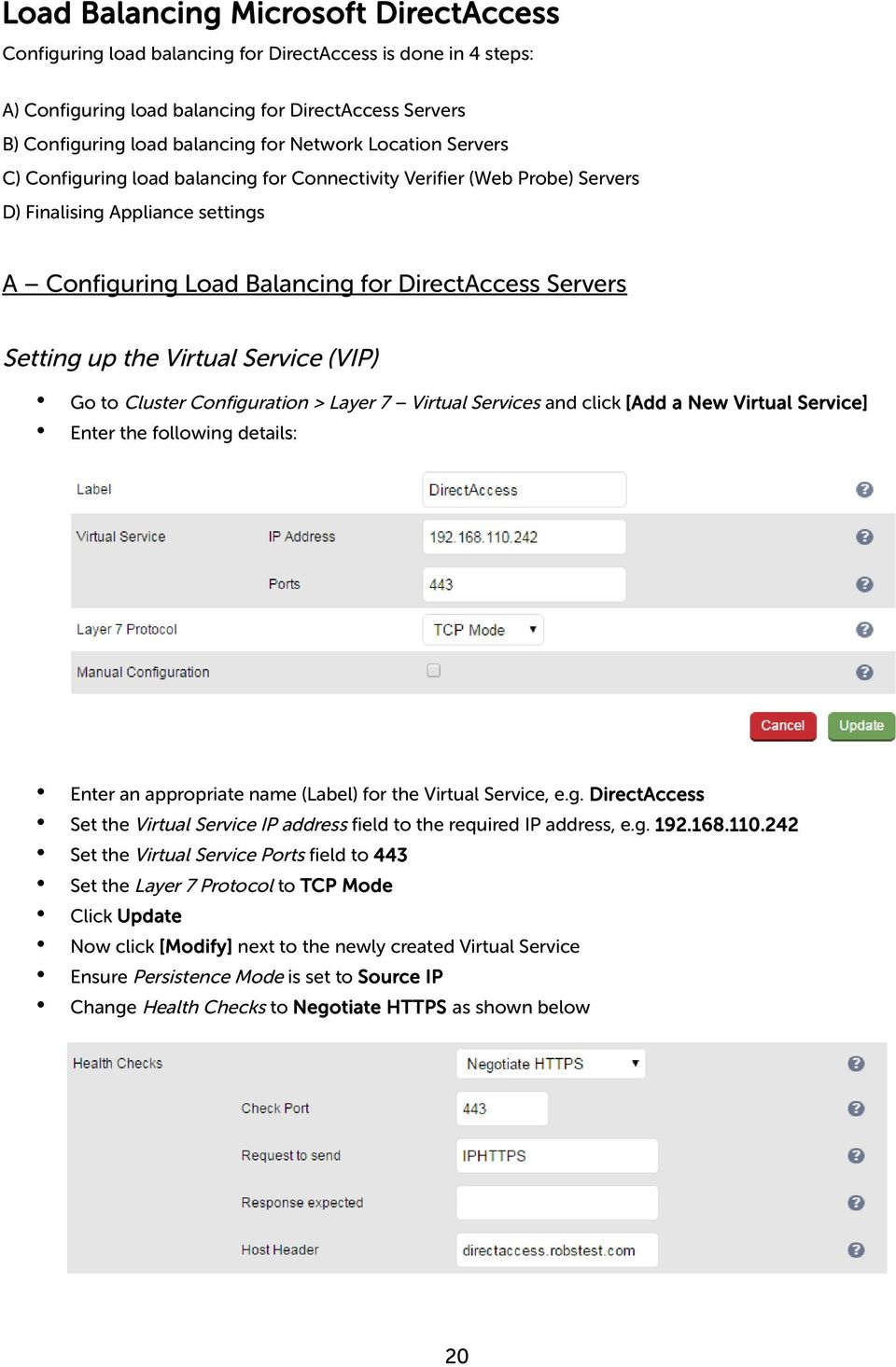 Virtual Service (VIP) Go to Cluster Configuration > Layer 7 Virtual Services and click [Add a New Virtual Service] Enter the following details: Enter an appropriate name (Label) for the Virtual