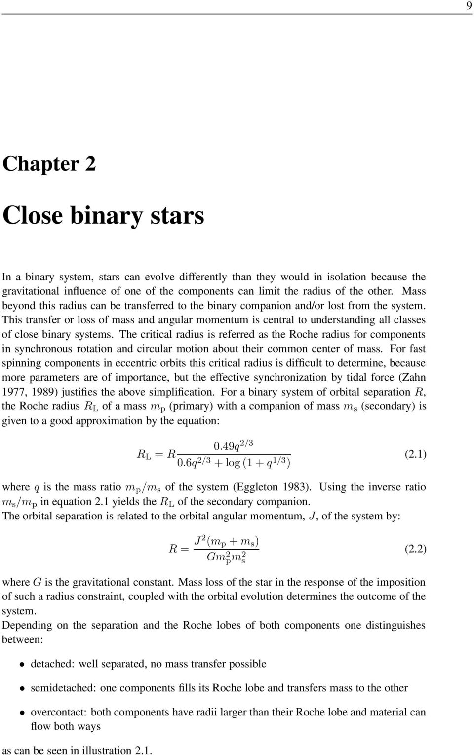 This transfer or loss of mass and angular momentum is central to understanding all classes of close binary systems.
