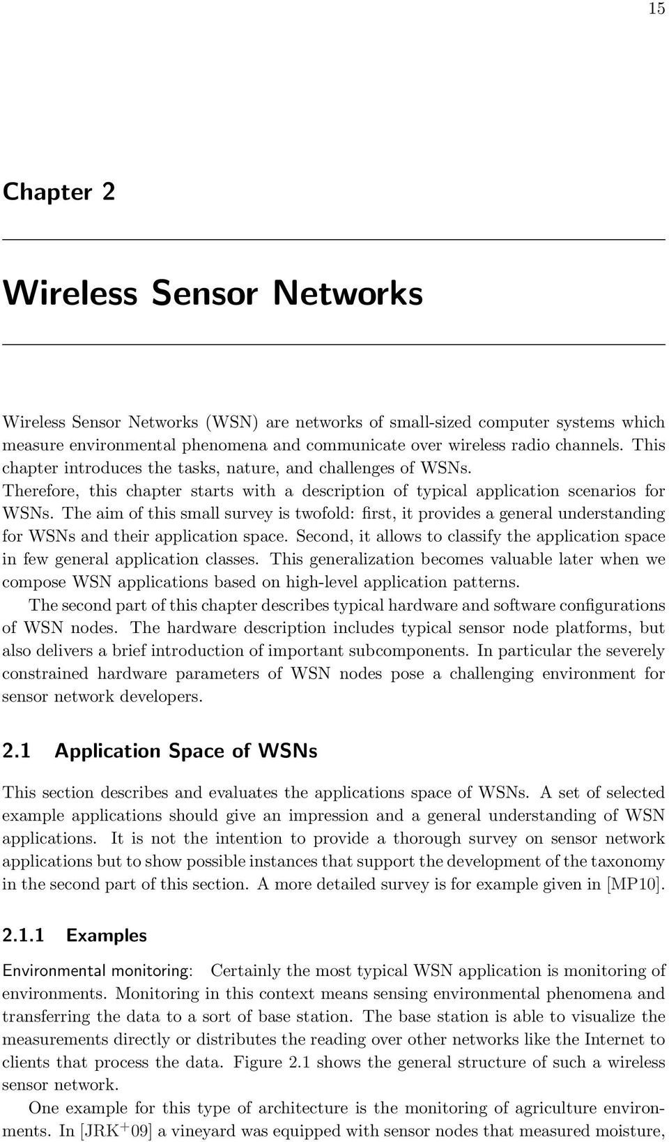 The aim of this small survey is twofold: first, it provides a general understanding for WSNs and their application space.
