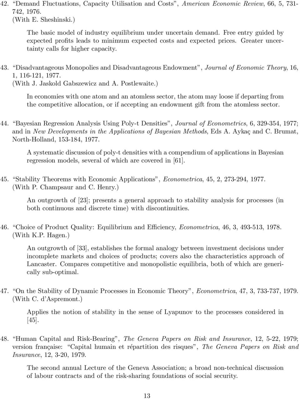 Disadvantageous Monopolies and Disadvantageous Endowment, Journal of Economic Theory, 16, 1, 116-121, 1977. (With J. Jaskold Gabszewicz and A. Postlewaite.