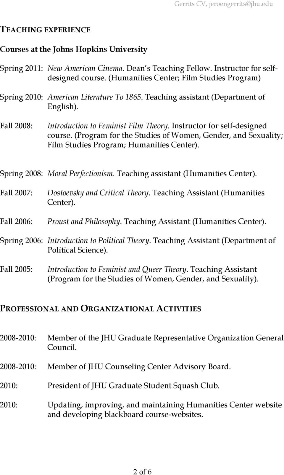 Instructor for self-designed course. (Program for the Studies of Women, Gender, and Sexuality; Film Studies Program; Humanities Center). Spring 2008: Moral Perfectionism.