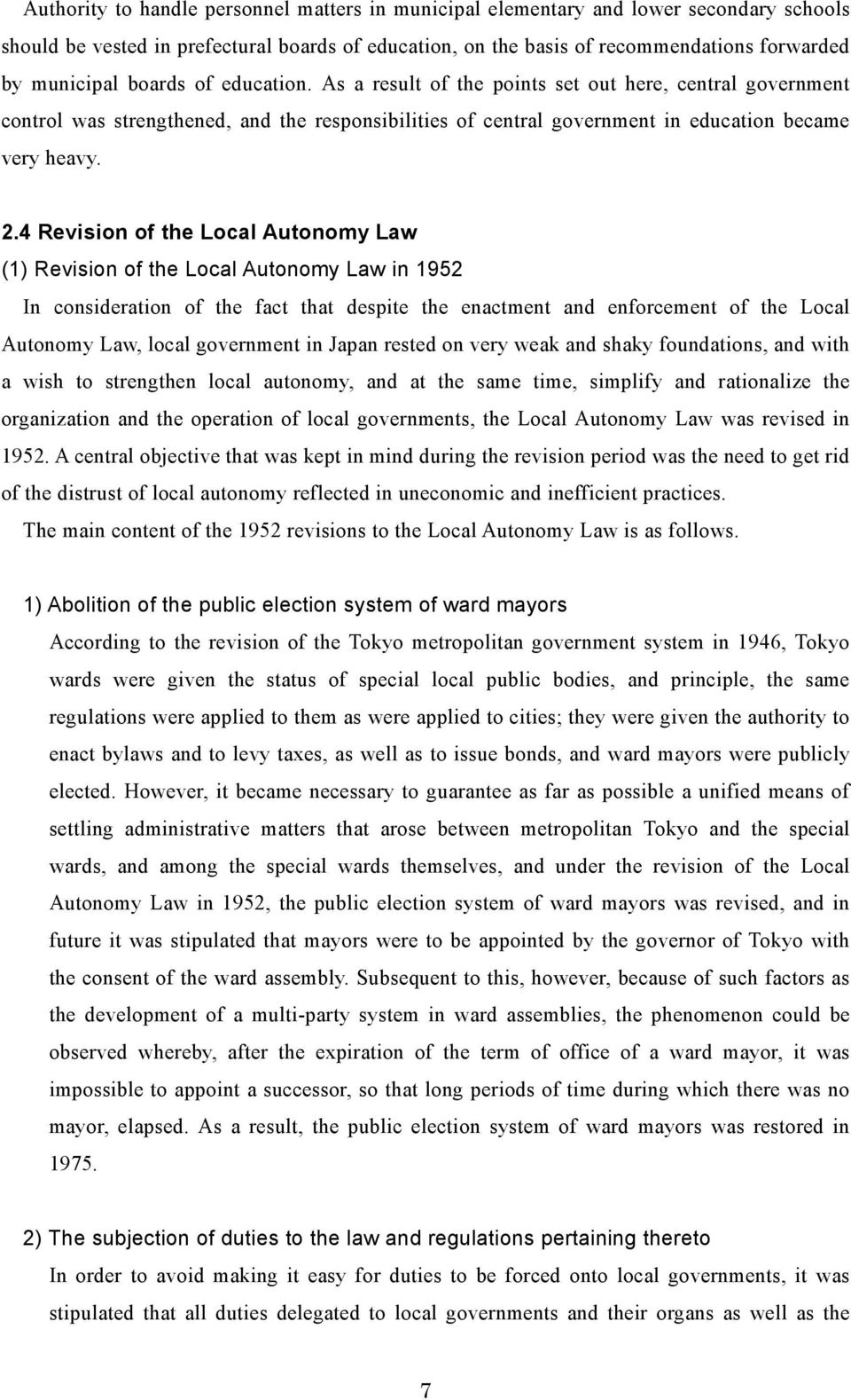 4 Revision of the Local Autonomy Law (1) Revision of the Local Autonomy Law in 1952 In consideration of the fact that despite the enactment and enforcement of the Local Autonomy Law, local government