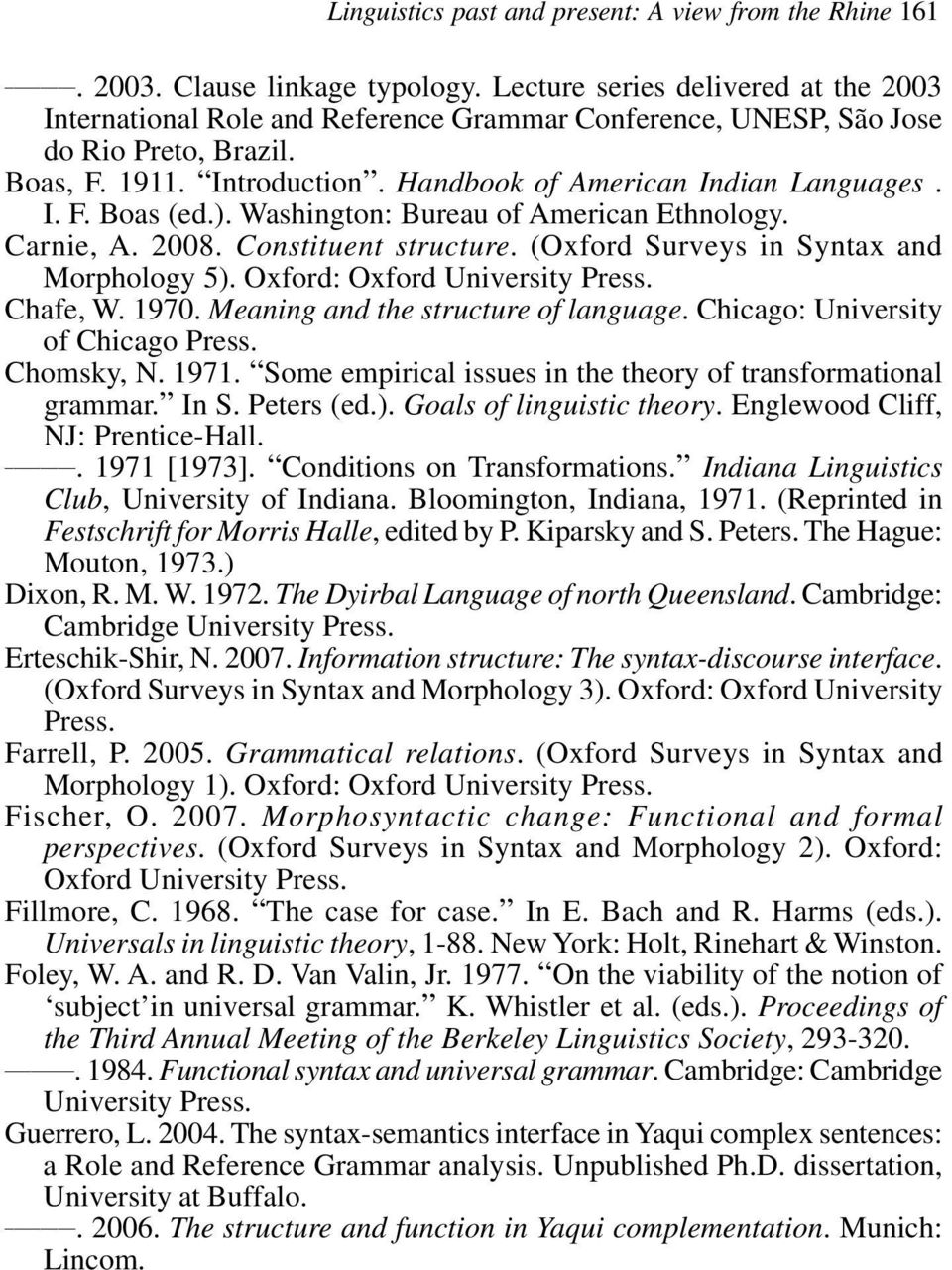 ). Washington: Bureau of American Ethnology. Carnie, A. 2008. Constituent structure. (Oxford Surveys in Syntax and Morphology 5). Oxford: Oxford University Press. Chafe, W. 1970.