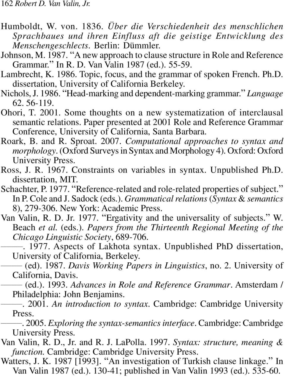 Nichols, J. 1986. Head-marking and dependent-marking grammar. Language 62. 56-119. Ohori, T. 2001. Some thoughts on a new systematization of interclausal semantic relations.