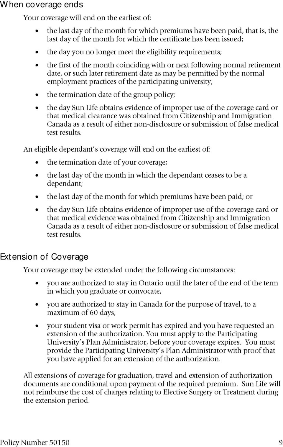 the normal employment practices of the participating university; the termination date of the group policy; the day Sun Life obtains evidence of improper use of the coverage card or that medical
