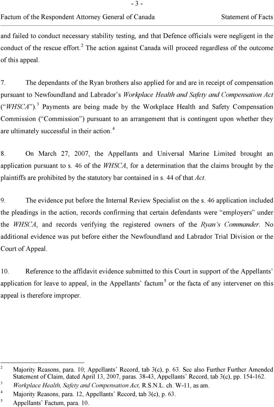 The dependants of the Ryan brothers also applied for and are in receipt of compensation pursuant to Newfoundland and Labrador s Workplace Health and Safety and Compensation Act ( WHSCA ).