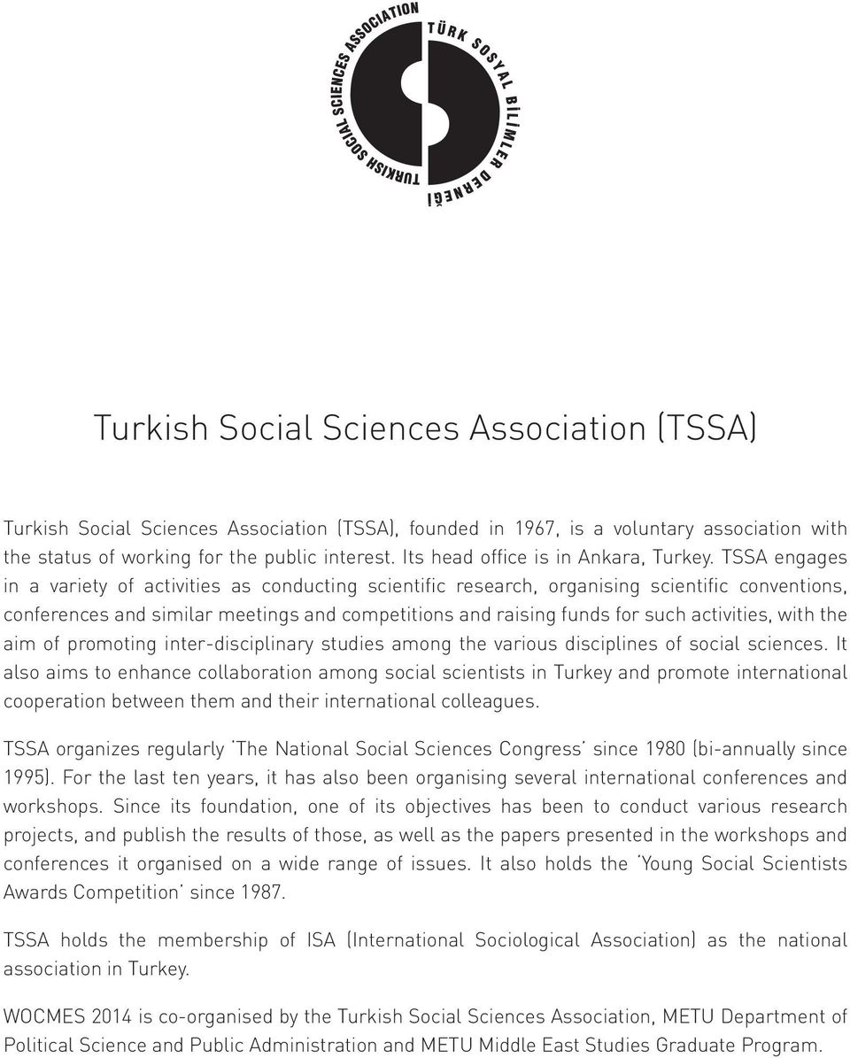 TSSA engages in a variety of activities as conducting scientific research, organising scientific conventions, conferences and similar meetings and competitions and raising funds for such activities,