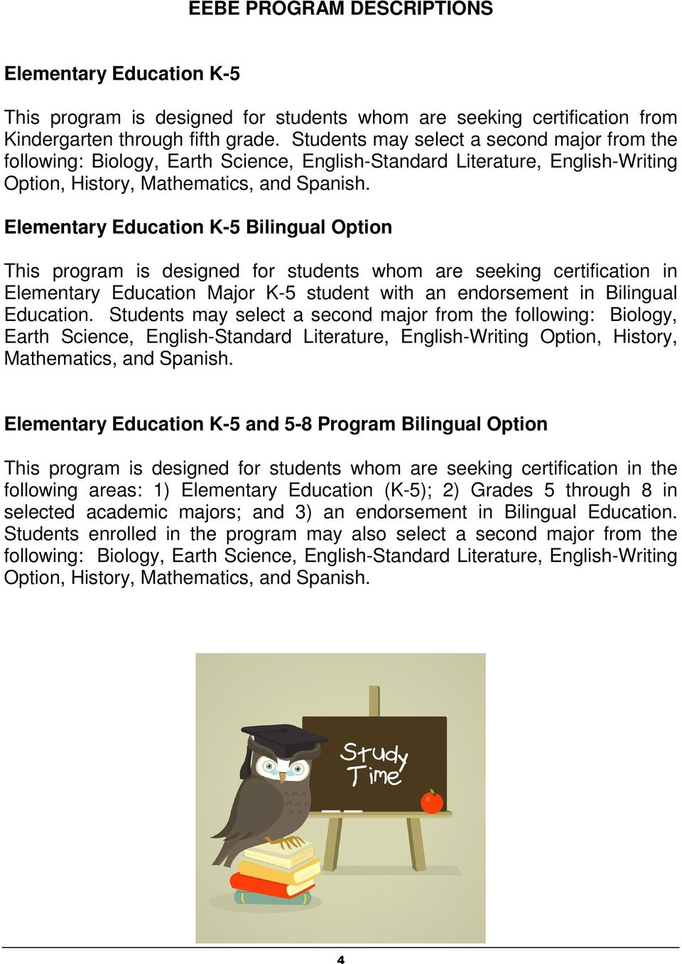 Elementary Education K-5 Bilingual Option This program is designed for students whom are seeking certification in Elementary Education Major K-5 student with an endorsement in Bilingual Education.