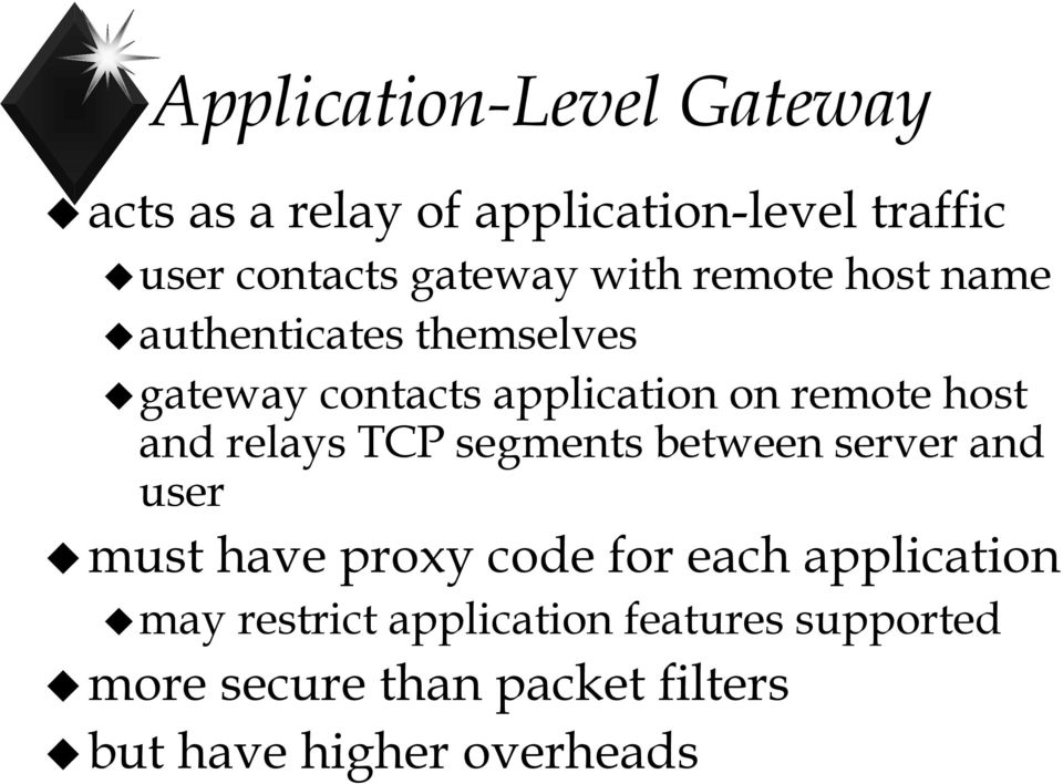 and relays TCP segments between server and user must have proxy code for each application may