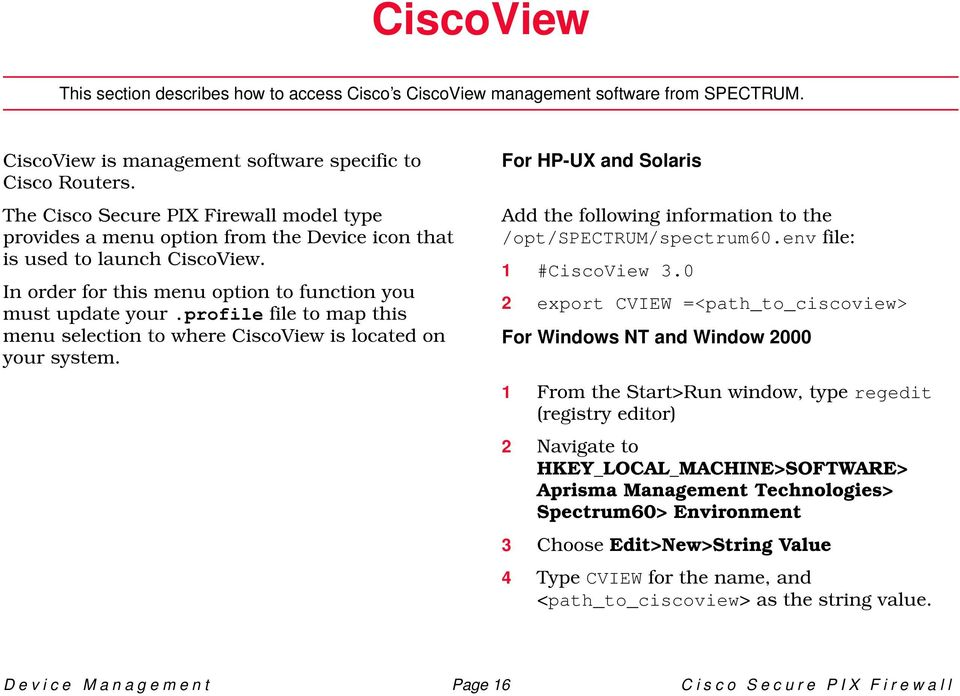 profile file to map this menu selection to where CiscoView is located on your system. For HP-UX and Solaris Add the following information to the /opt/spectrum/spectrum60.env file: 1 #CiscoView 3.