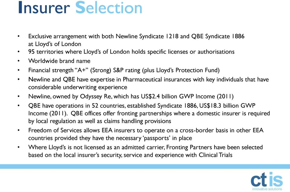 underwriting experience Newline, owned by Odyssey Re, which has US$2.4 billion GWP Income (2011) QBE have operations in 52 countries, established Syndicate 1886, US$18.3 billion GWP Income (2011).
